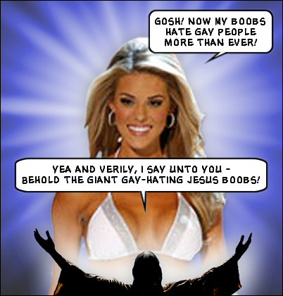 (Carrie Prejean Miss California) yea and verily, i say unto you - Behold the giant gay-hating jesus boobs! yea and verily, Behold the giant gay-hating jesus boobs!