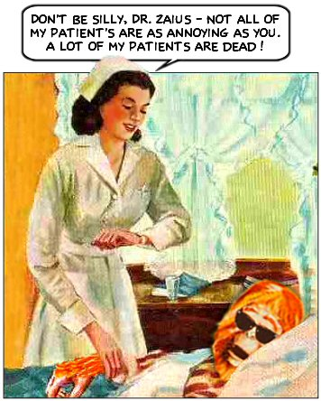 Don't be silly, Dr. Zaius - Not all of my patient's are as annoying as you. A lot of my patients are dead!